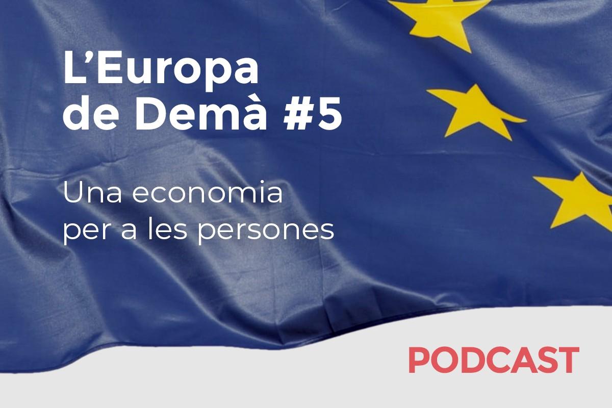 Cinquè capítol del podcast sobre el futur d'Europa.