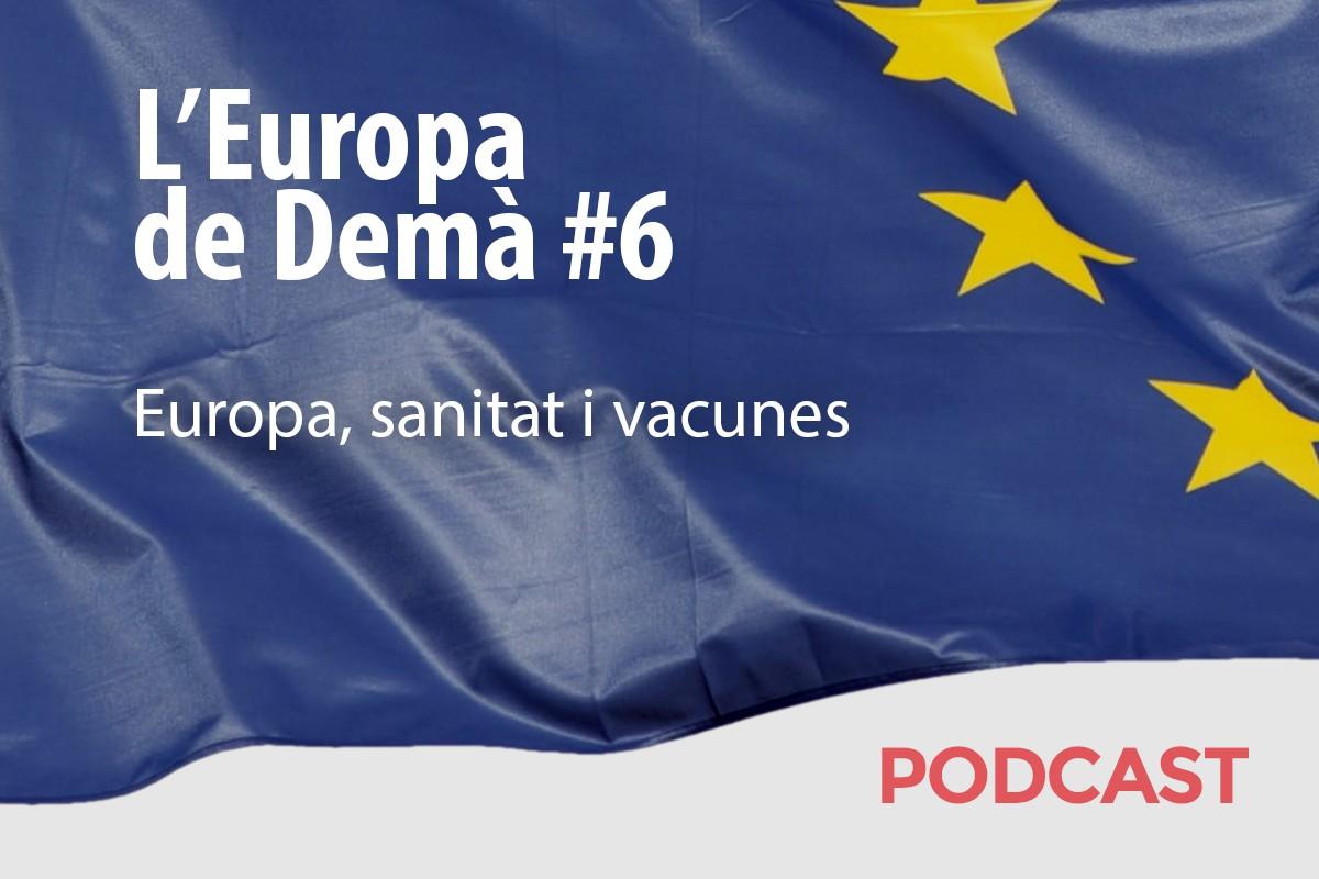 Sisè capítol del podcast sobre el futur d'Europa.