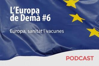 L'Europa de Demà, capítol 6: sanitat i vacunes